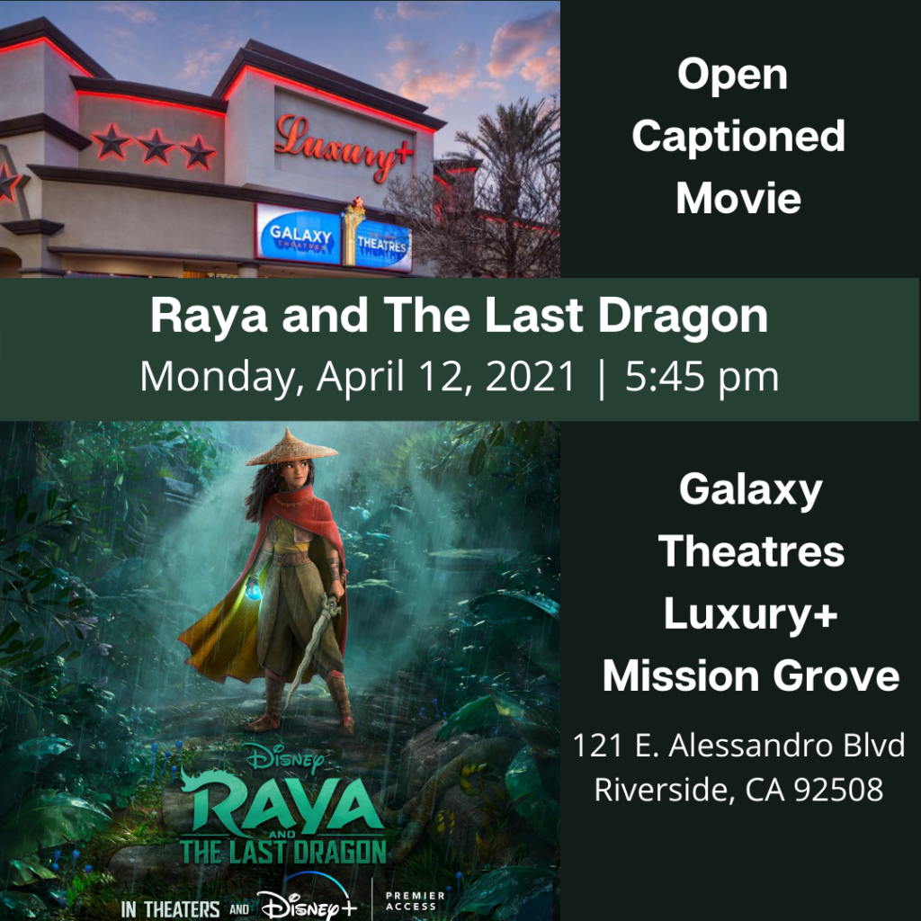 """Dark Background. At the top left - an image of Galaxy Theatres Luxury+ Mission Grove building with palm trees. On your top right in white bold font: """"Open Captioned Movie"""". Next in dark green banner with white bold fonts: """"Raya and The Last Dragon"""" Next in white font: Monday, April 12, 2021 