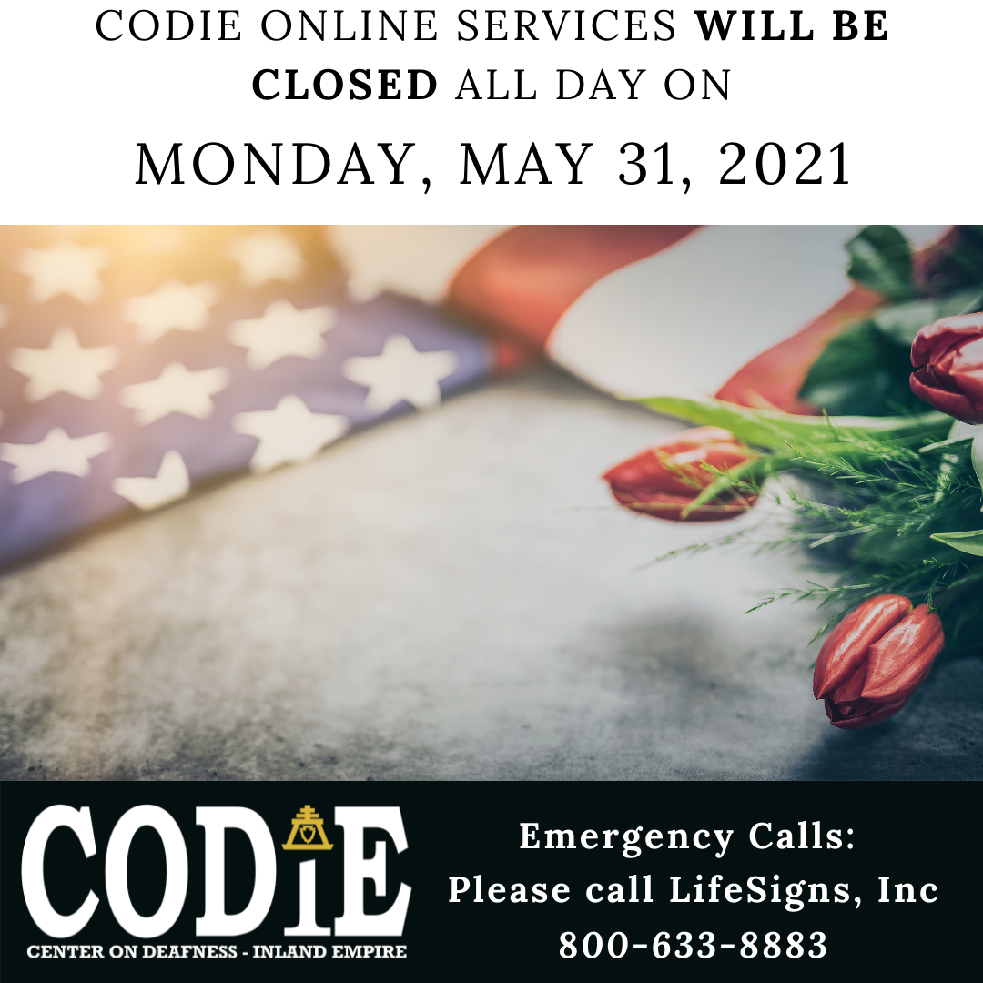 """[ID Description: White background. Black uppercase font: """"CODIEONLINE SERVICES WILL BE CLOSED ALL DAY ON MONDAY, MAY 31, 2021"""". Next is an image of American flag and red tulips. Next in black banner - CODIE logo in white with gold rain cross and arrowhead above the I. White font: """"Emergency Calls: Please call LifeSigns, Inc 800-633-8883""""]"""
