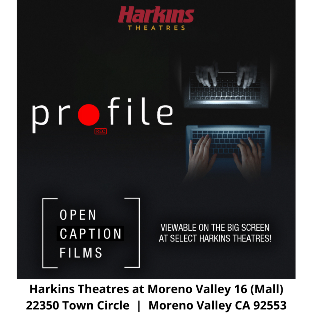 """[ID Description for Image ALT: Black background. At the top: Harkins Theatres logo. Next is the reflection of hands on the laptop in monochrome and blue. Movie title: Pro (red ball that resemblance for a letter o) file with rec symbol. Next with white broken banner and white uppercase font: """"OPEN CAPTION FILMS"""". Right next in white uppercase font: VIEWABLE ON THE SCREEN AT SELECT HARKINS THEATRES!"""". Next in black font: """"Harkins Theatres, Moreno Valley 16 (Mall), 22350 Town Circle, Moreno Valley, CA 92553"""" ]"""