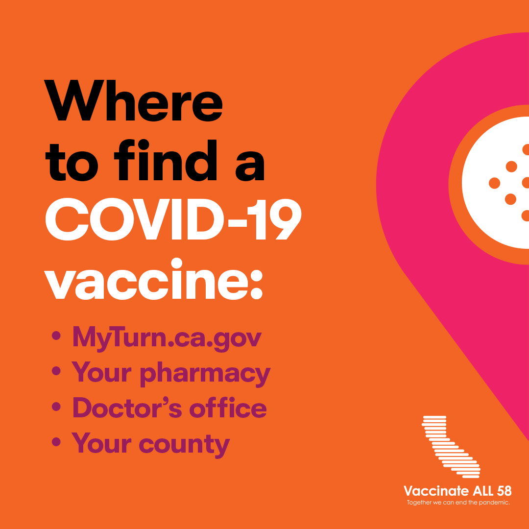 """Where to find a COVID-19 vaccine: MyTurn.ca.gov Your pharmacy Doctor's office Your county's vaccinate location https://www.vaccinateall58.com/ [ID Description for ALT IMAGE: Orange background. Black font """"Where to find a (white font) COVID-19 vaccine"""". Bulleted list in purple font: """"MyTurn.ca.gov Your pharmacy Doctor's office Your county"""". On your right: purple and yellow bandaid. At the bottom right, Vaccinate All 58 in white with a map of California.]"""
