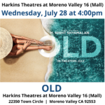 """This week's Open Caption Feature: OLD Wednesday, July 28 at 4:00 pm https://www.harkins.com/Open-Caption https://tickets2.harkins.com/seatmap Harkins Theatres at Moreno Valley 16 (Mall) 22350 Town Circle, Moreno Valley, CA 92553 #opencaption #movieaccessibility #opencaptionmovie #harkinstheatres #codie_riv [ID description for ALT IMAGE: White background. """"Harkins Theatres at Moreno Valley 16 (Mall)"""", next line, """"Wednesday, July 28 at 4:00pm"""". Next is an image of OLD official movie poster showing a person sitting on the sand at the beach, their left foot shows skeleton right next to the crescent of shallow water. Next, """"Old"""". Next line, """"Harkins Theatres at Moreno Valley 16 (Mall)"""". Next in two columns: Left column; """"22350 Town Circle"""". Right column; """"Moreno Valley CA 92553"""".]"""
