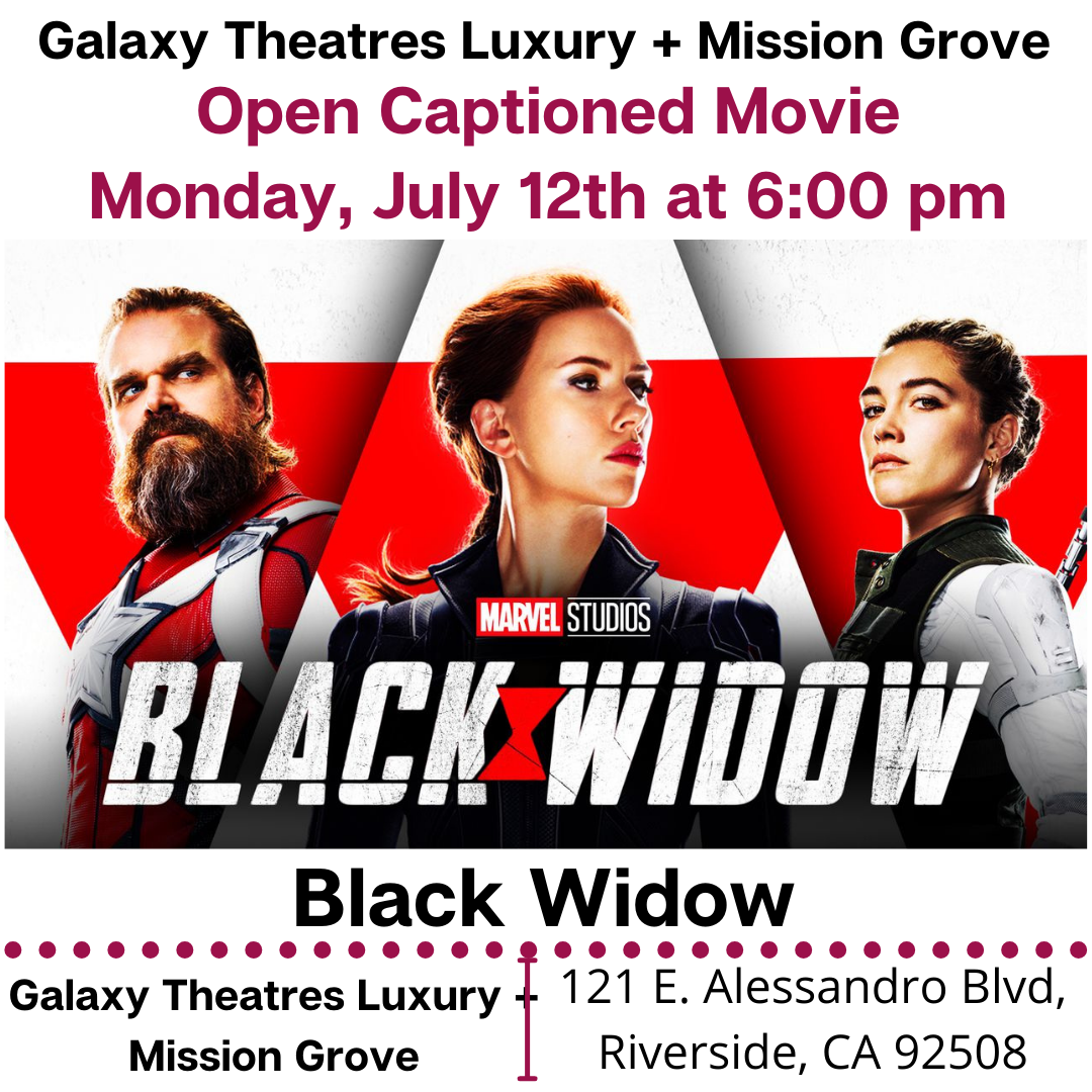 """Galaxy Theatres Luxury + Mission Grove will have an Open Caption Feature: Black Widow Monday, July 12th at 6:00 PM. https://www.galaxytheatres.com/.../BLAC.../HO00006195-186957 [ID Description for ALT IMAGE: """"White background. """"Galaxy Theatres Luxury + Mission Grove"""". Next in red font: """"Open Captioned Movie (next) Monday July 12th at 6:00 pm"""". Next show; Black Widow movie poster. Next in uppercase font: """"Black Widow"""". Next is red dotted border. Next has two columns. First column on the left: """"Galaxy Theatres Luxury + Mission Grove"""". There is red border in between two columns. Second column on the right: """"121 E. Alessandro Blvd, Riverside, CA 92508""""] #opencaptionmovies #opencaption #blackwidow2021"""