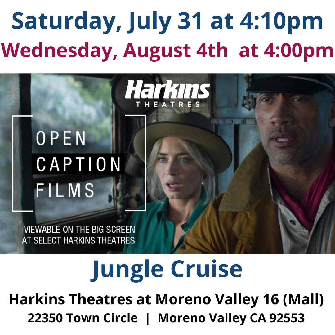 """This week's Open Caption Feature: Saturday, July 31, 2021 at 4:10 pm Wednesday, August 4, 2021 at 4:00 pm Disney's Jungle Cruise """"Inspired by the famous Disneyland theme park ride, Disney's """"Jungle Cruise"""" is an adventure-filled, rollicking thrill-ride down the Amazon with wisecracking skipper Frank Wolff and intrepid researcher Dr. Lily Houghton. Lily travels from London, England to the Amazon jungle and enlists Frank's questionable services to guide her downriver on La Quila - his ramshackle-but-charming boat. Lily is determined to uncover an ancient tree with unparalleled healing abilities - possessing the power to change the future of medicine. Thrust on this epic quest together, the unlikely duo encounters innumerable dangers and supernatural forces, all lurking in the deceptive beauty of the lush rainforest. But as the secrets of the lost tree unfold, the stakes reach even higher for Lily and Frank and their fate - and mankind's - hangs in the balance."""" https://www.harkins.com/Open-Caption https://www.harkins.com/movies/open-caption-jungle-cruise-88048-3 #harkinstheatres #opencaption #codie_riv [ID Description for ALT IMAGE: White background. """"Saturday, July 31 at 4:10pm"""". Next, """"Wednesday, August 4th at 4:00 pm"""". Next shows Jungle Cruise movie theatre with two actors inside the boat. On the top of the poster: """"Harkins Theatres"""". On the left of the poster in bracket: """"OPEN CAPTION FILMS"""". Next, """"VIEWABLE ON THE BIG SCREEN AT SELECT HARKINS THEATRES!"""". Next: """"Jungle Cruise"""" Next: """"Harkins Theatres at Moreno Valley 16 (Mall)"""". Next in two columns: 22350 Town Cir., Moreno Valley, CA 92553""""]"""
