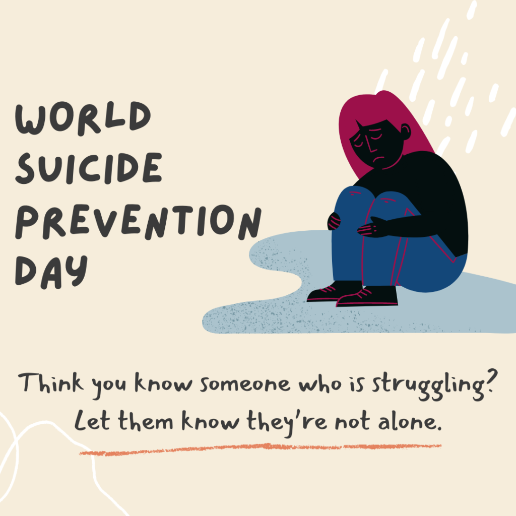Observed on September 10th every year, World Suicide Prevention Day (WSPD) provides the opportunity for people across the globe, to raise awareness of suicide and suicide prevention. https://www.iasp.info/