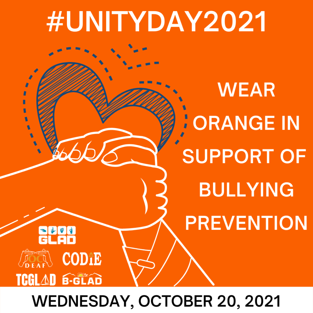 """Please wear orange in support of Bullying Prevention on Wednesday, October 20, 2021. https://www.stopbullying.gov/ #UnityDay2021 [Post Description: Orange background. """"#UNITYDAY2021"""". Next: in two columns. Right column has an image: Blue sketched heart and two hands holding together in white outline. Next are the logos from the top to the bottom: GLAD, OCDeaf, CODIE, TCGLAD and B-GLAD. Left column: """"WEAR ORANGE IN SUPPORT OF BULLYING PREVENTION"""". Next in white banner: """"WEDNESDAY, OCTOBER 20, 2021"""".]"""