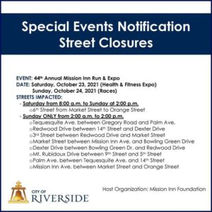 FYI: Several streets will be temporarily closed this Saturday (10/23) and Sunday (10/24) for the 44th Annual Mission Inn Run & Expo and Friday (10/29) for the @RiversidePolice Dept. 6th Annual Trunk-N-Treat. For more on these street closures, email: SpecialEvents@RiversideCA.gov